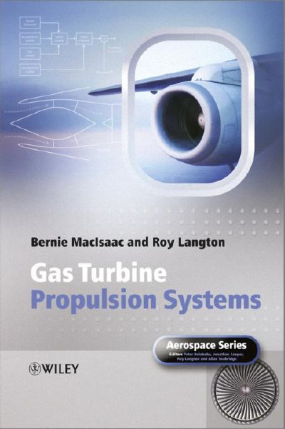 Bernie MacIsaac, Roy Langton - Gas Turbine Propulsion Systems (2011, John Wiley _ Sons)