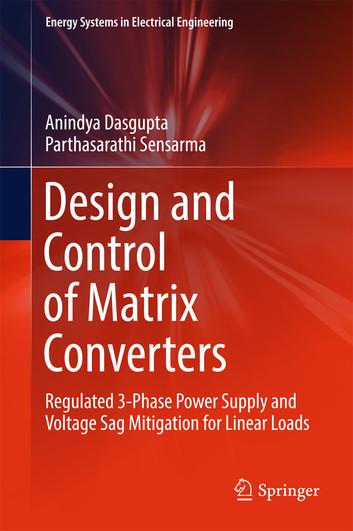 کتاب Design and Control of Matrix Converters (Regulated 3-Phase Power Supply and Voltage Sag Mitigation for Linear Loads)