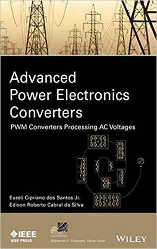 کتاب Advanced Power Electronics Converters (PWM Converters Processing AC Voltages)