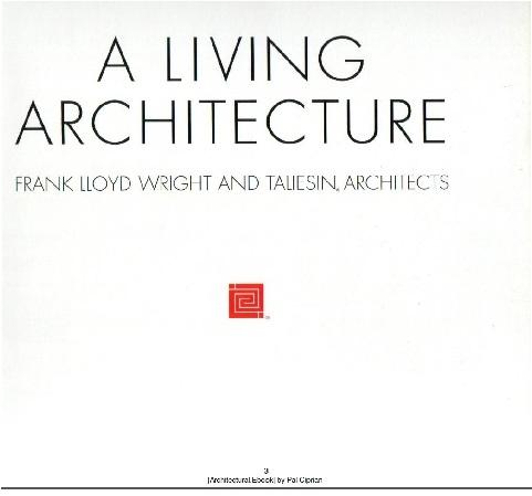 کتاب معماری زندگی {فرانک لوید رایت و معماران تالیسین} A living Architecture {frank lloyd wright and taliesin architects}