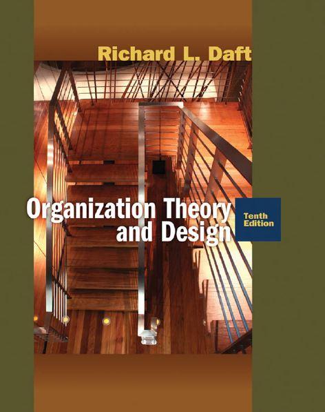 متن کامل انگلیسی کتاب_ نظریه و طراحی سازمان _ریچاد دفت_Organization Theory & Design _ Richard l. Daft_10 th_ ed _2010