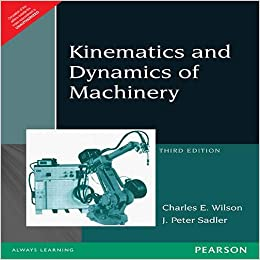 Kinematics and Dynamics of Machinery, Third Edition By Charles E. Wilson, J. Peter Sadler