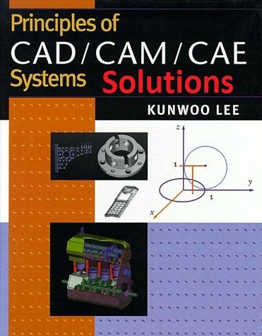 حل المسائل اساس سیستمهای CAD،CAM و CAE اثر کِنوو  لی تحت نام  : Solution Manual Principles of CAD, CAM and CAE first Edition Kunwoo Lee